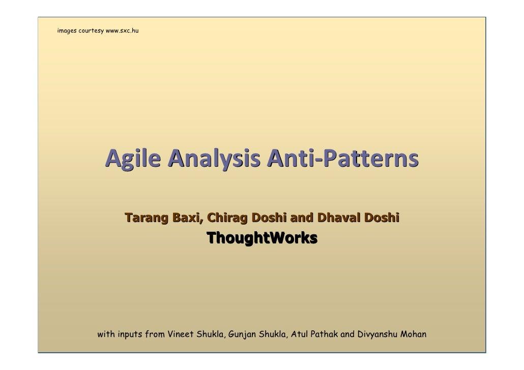 images courtesy www.sxc.hu                    Agile Analysis Anti-Patterns                       Tarang Baxi, Chirag Doshi...