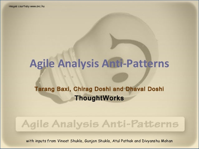 images courtesy www.sxc.hu               Agile Analysis Anti-Patterns                  Tarang Baxi, Chirag Doshi and Dhava...