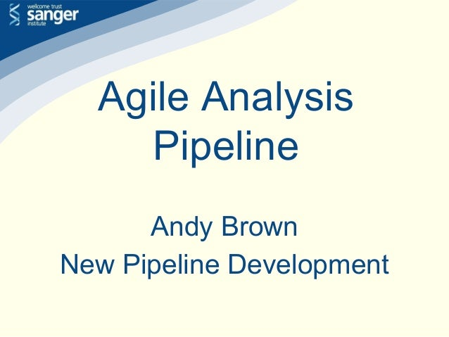 Agile Analysis Pipeline Andy Brown New Pipeline Development