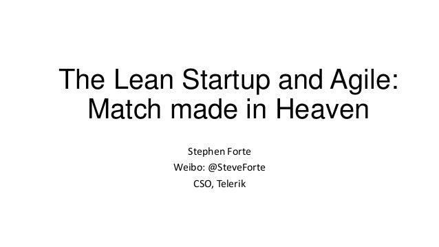 The Lean Startup and Agile: Match made in Heaven Stephen Forte Weibo: @SteveForte CSO, Telerik