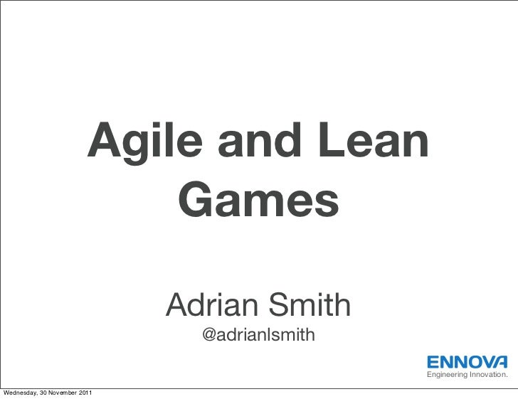 Agile and Lean                             Games                              Adrian Smith                                ...
