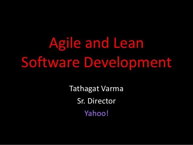 Agile and LeanSoftware Development      Tathagat Varma        Sr. Director           Yahoo!