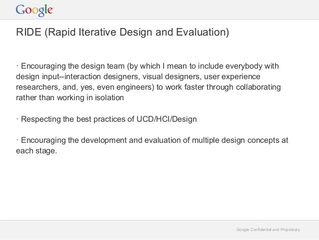 Google Confidential and ProprietaryRIDE (Rapid Iterative Design and Evaluation)· Encouraging the design team (by which I m...