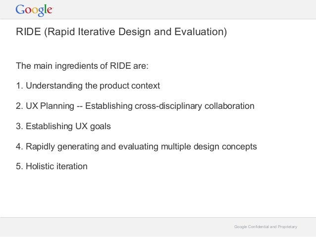 Google Confidential and ProprietaryThe main ingredients of RIDE are:1. Understanding the product context2. UX Planning -- ...
