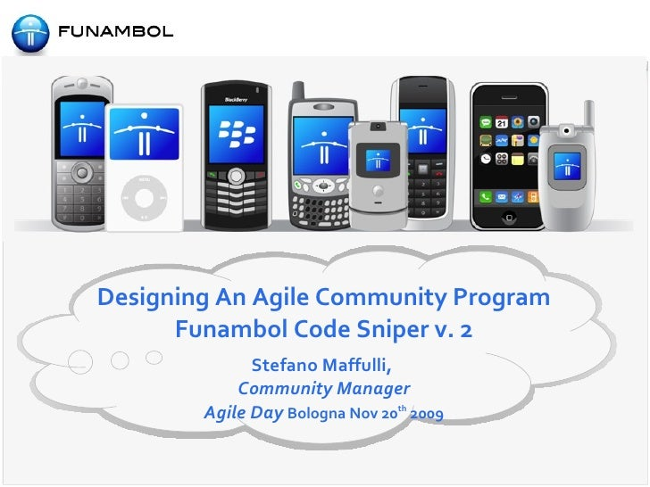 Designing An Agile Community Program Funambol Code Sniper v. 2 Stefano Maffulli,  Community Manager Agile Day  Bologna Nov...