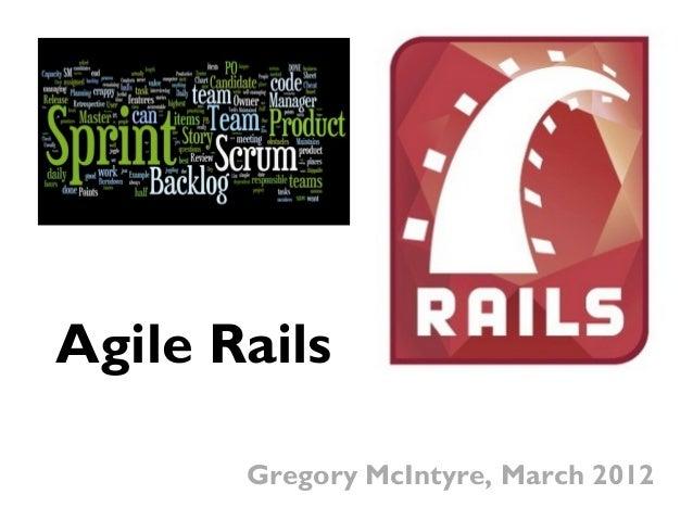 Agile Rails Gregory McIntyre, March 2012