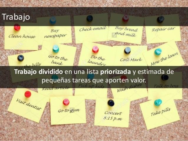 Trabajo dividido en una lista priorizada y estimada de pequeñas tareas que aporten valor. Trabajo