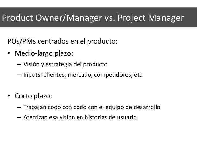 Qué NO es el Scrum Master • No es el jefe del proyecto. • No es el representante del equipo de desarrollo. • No es la máxi...