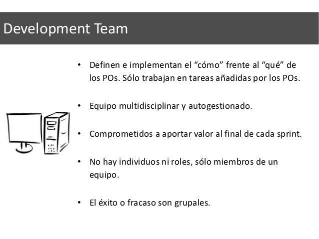 Stakeholders y Clientes • Expresan necesidades y sugieren nuevas funcionalidades a los POs. • NO hablan directamente con e...