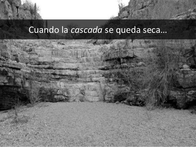 Cuando la cascada se queda seca…