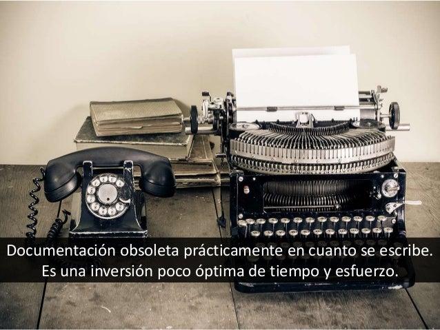 Documentación obsoleta prácticamente en cuanto se escribe. Es una inversión poco óptima de tiempo y esfuerzo.