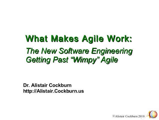 "What Makes Agile Work: The New Software Engineering Getting Past ""Wimpy"" AgileDr. Alistair Cockburnhttp://Alistair.Cockbur..."
