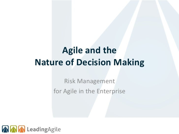 Agile and theNature of Decision Making        Risk Management    for Agile in the Enterprise