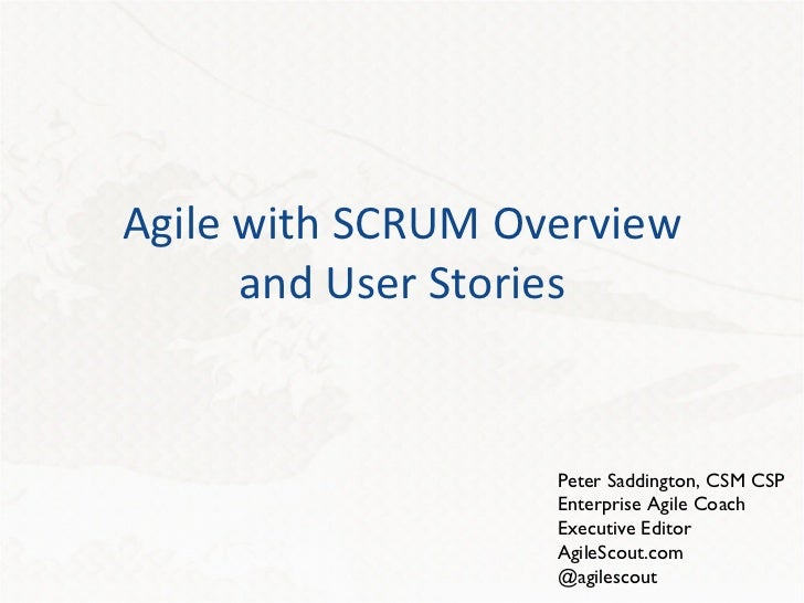 Agile with SCRUM Overview and User Stories Peter Saddington, CSM CSP Enterprise Agile Coach Executive Editor AgileScout.co...