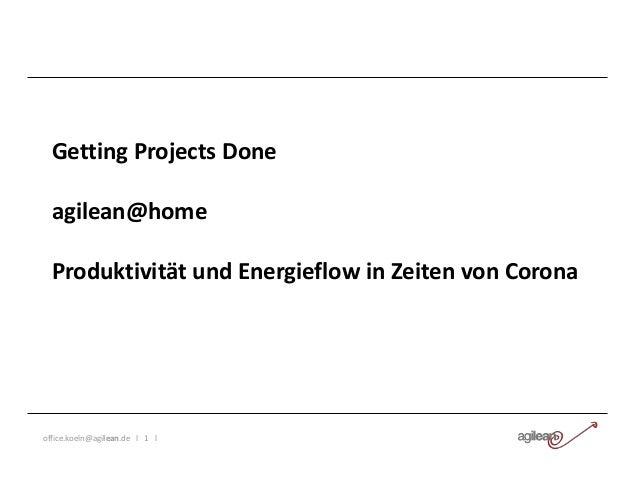 office.koeln@agilean.de l 1 l Getting Projects Done agilean@home Produktivität und Energieflow in Zeiten von Corona