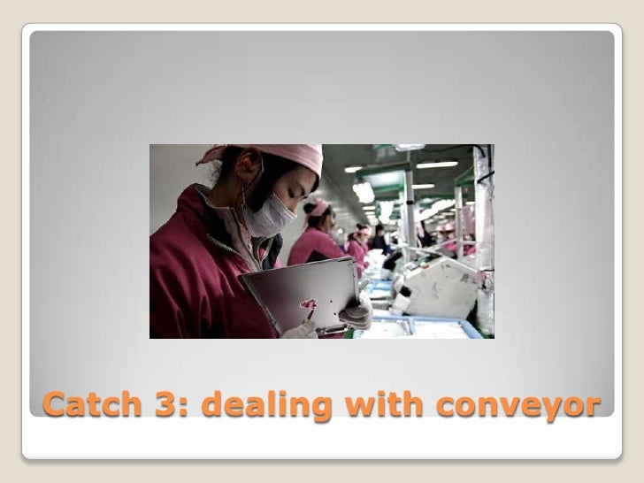 Catch 3: dealing with conveyor