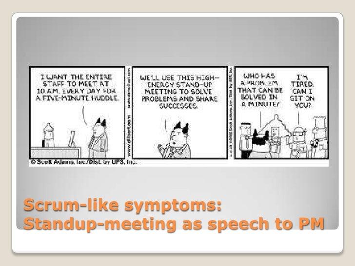 Scrum-like symptoms:Standup-meeting as speech to PM