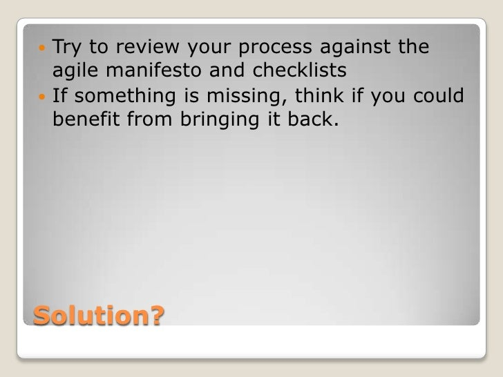  Try to review your process against the  agile manifesto and checklists If something is missing, think if you could  ben...