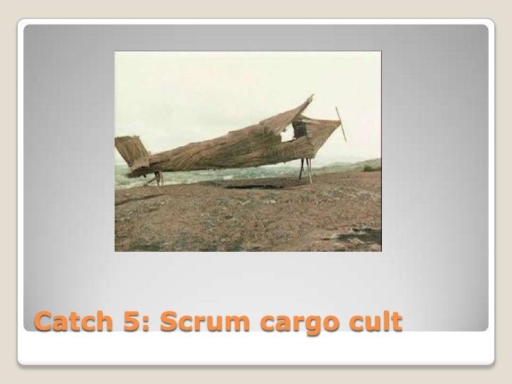 Catch 5: Scrum cargo cult