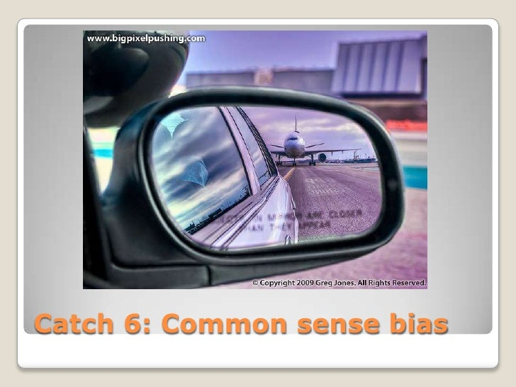 Catch 6: Common sense bias
