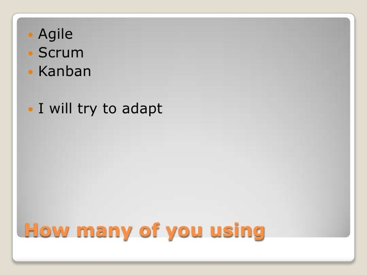  Agile Scrum Kanban   I will try to adaptHow many of you using