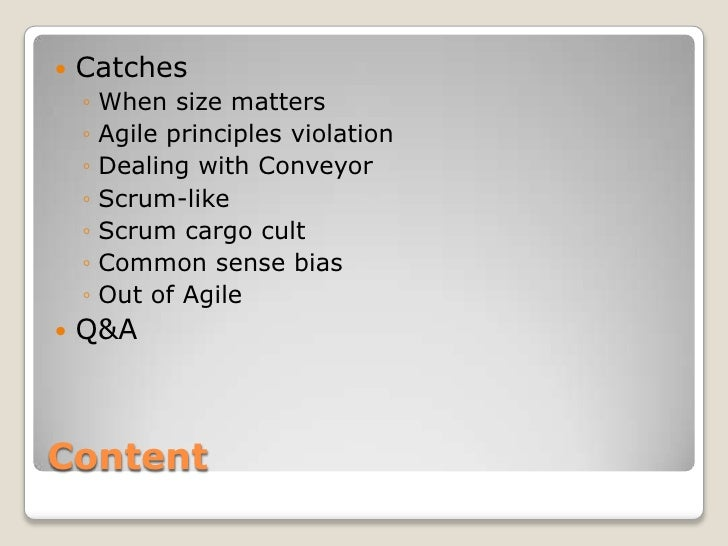    Catches    ◦   When size matters    ◦   Agile principles violation    ◦   Dealing with Conveyor    ◦   Scrum-like    ◦...