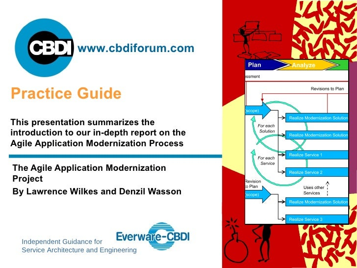 The Agile Application Modernization Project By Lawrence Wilkes and Denzil Wasson Practice Guide This presentation summariz...