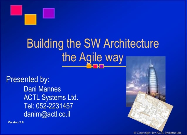 © Copyright by ACTL Systems Ltd. Building the SW Architecture the Agile way Presented by: Dani Mannes ACTL Systems Ltd. Te...