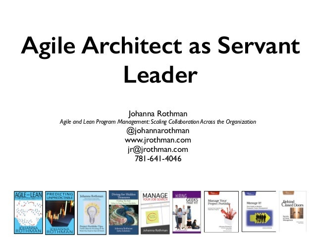Agile Architect as Servant Leader Johanna Rothman Agile and Lean Program Management: Scaling Collaboration Across the Orga...