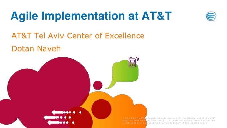 Agile Implementation at AT&TAT&T Tel Aviv Center of ExcellenceDotan Naveh                            © 2010 AT&T Intellect...