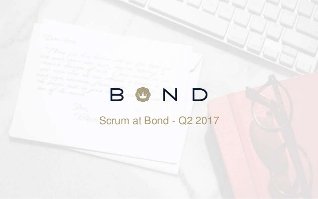 Scrum at Bond - Q2 2017