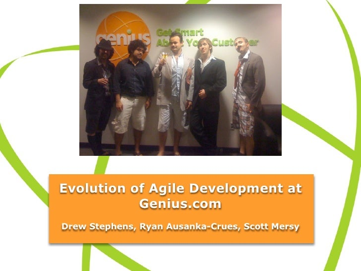 Evolution of Agile Development at            Genius.com Drew Stephens, Ryan Ausanka-Crues, Scott Mersy