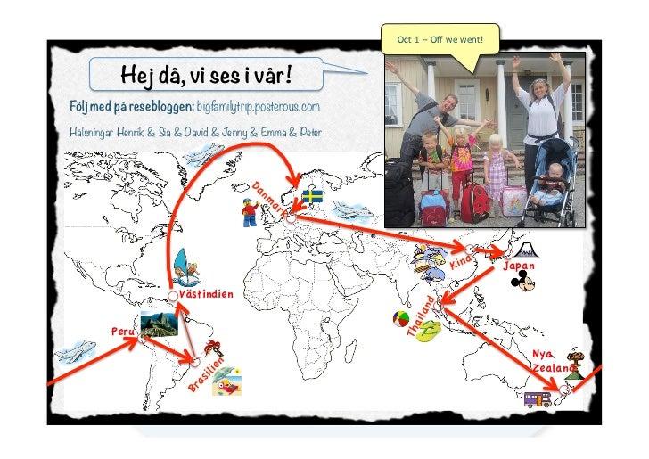 Oct 1 – Off we went!           Hej då, vi ses i vår!Följ med på resebloggen: bigfamilytrip.posterous.comHälsningar Henrik ...