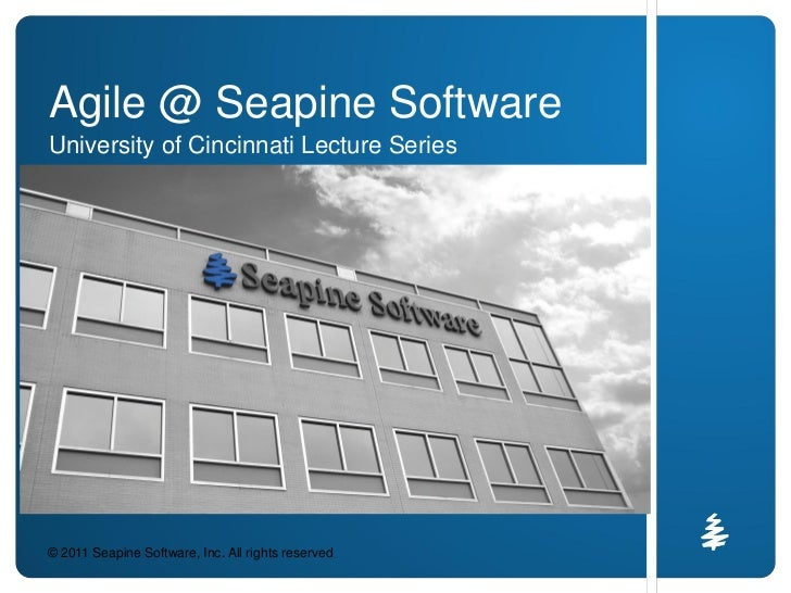 Agile @ Seapine SoftwareUniversity of Cincinnati Lecture Series© 2011 Seapine Software, Inc. All rights reserved