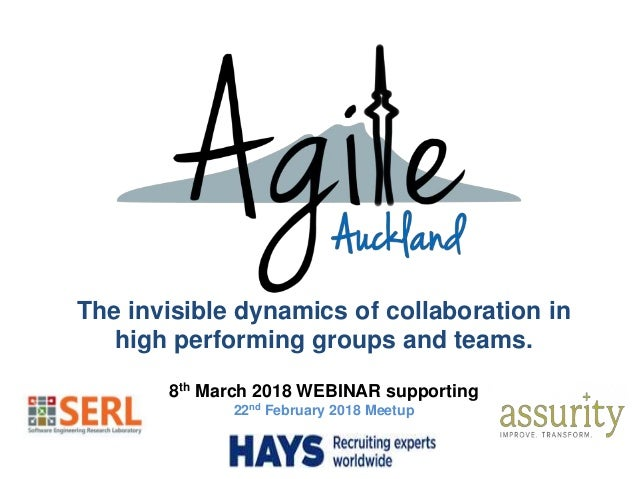 The invisible dynamics of collaboration in high performing groups and teams. 8th March 2018 WEBINAR supporting 22nd Februa...