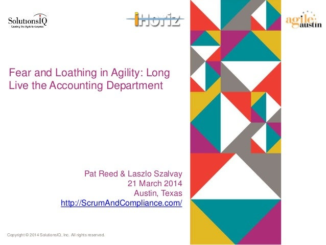 Copyright © 2014 SolutionsIQ, Inc. All rights reserved. Fear and Loathing in Agility: Long Live the Accounting Department ...