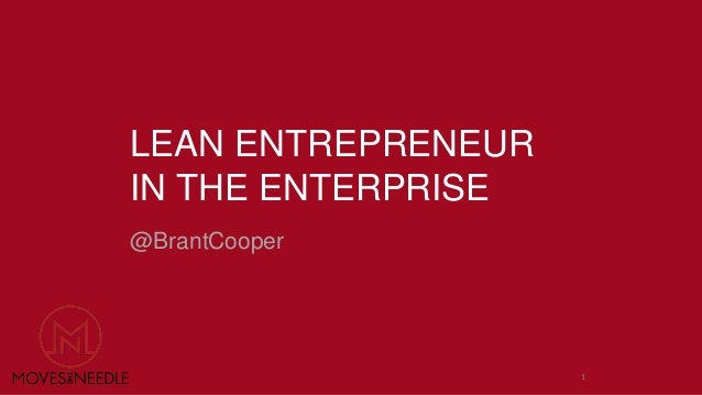 LEAN ENTREPRENEUR  IN THE ENTERPRISE  @BrantCooper  1