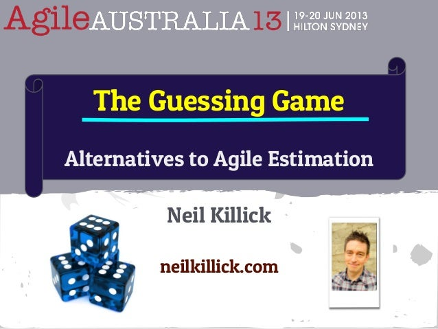 Neil Killick neilkillick.com The Guessing Game Alternatives to Agile Estimation