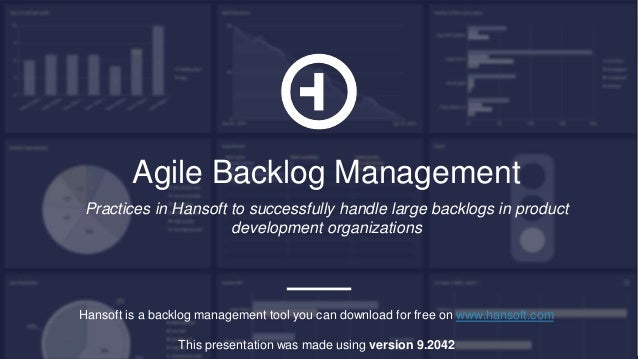 Agile Backlog Management Practices in Hansoft to successfully handle large backlogs in product development organizations H...