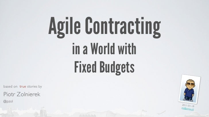 Agile Contracting                              in a World with                               Fixed Budgetsbased on true st...
