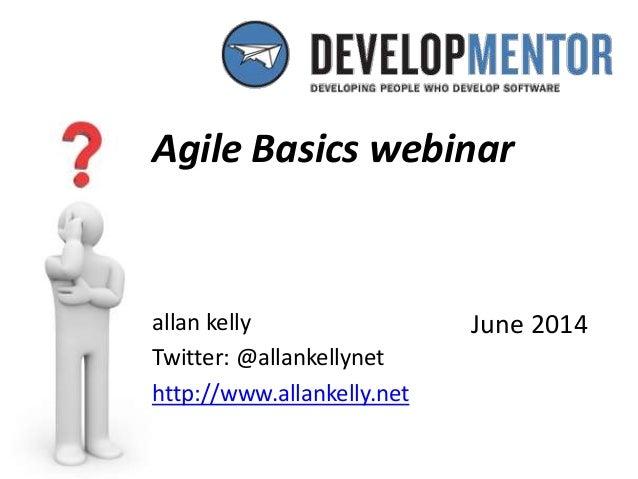 allan kelly Twitter: @allankellynet http://www.allankelly.net Agile Basics webinar June 2014