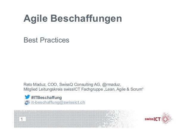 Agile Beschaffungen Best Practices 1 Reto Maduz, COO, SwissQ Consulting AG, @rmaduz, Mitglied Leitungskreis swissICT Fachg...