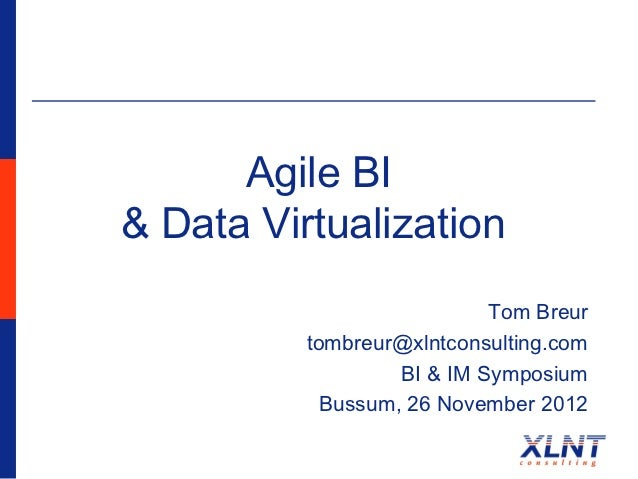 Agile BI& Data Virtualization                            Tom Breur          tombreur@xlntconsulting.com                   ...