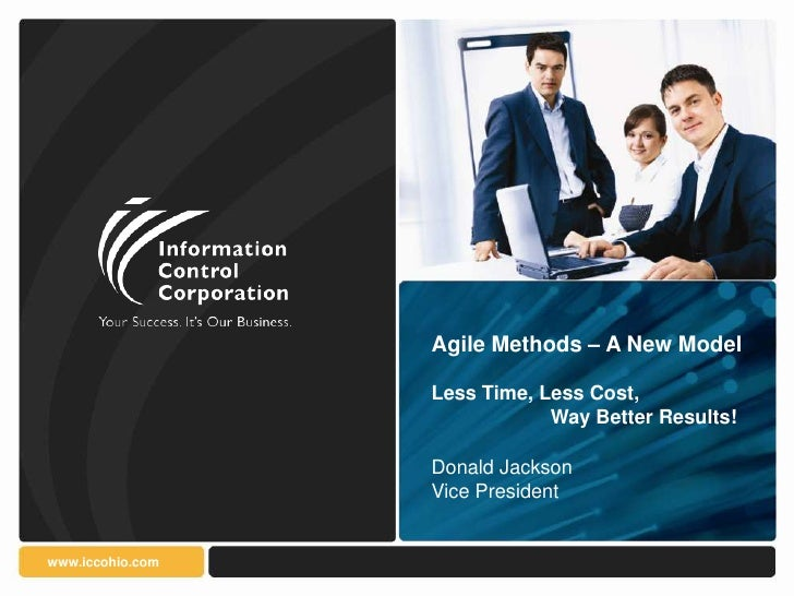 Agile Methods – A New Model                  Less Time, Less Cost,                              Way Better Results!       ...