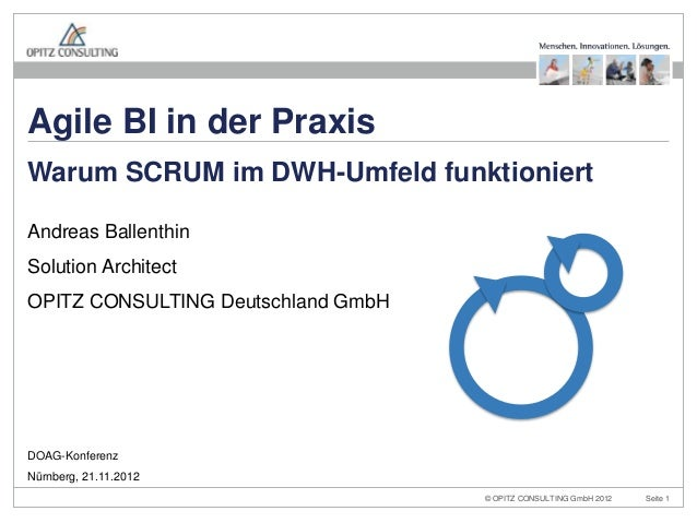 Agile BI in der PraxisWarum SCRUM im DWH-Umfeld funktioniertAndreas BallenthinSolution ArchitectOPITZ CONSULTING Deutschla...