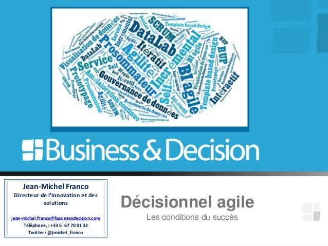 Les conditions du succèsJean-Michel FrancoDirecteur de l'Innovation et dessolutionsjean-michel.franco@businessdecision.com...