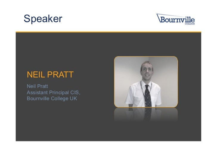 SpeakerNEIL PRATTNeil PrattAssistant Principal CIS,Bournville College UK