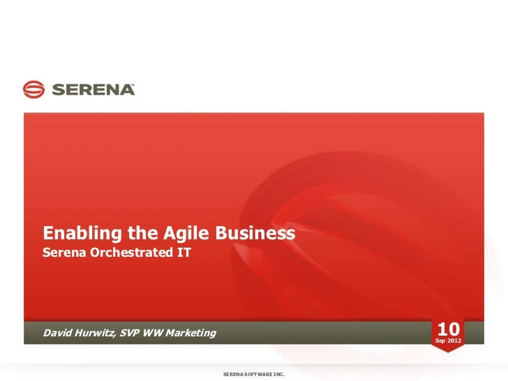 Enabling the Agile BusinessSerena Orchestrated ITDavid Hurwitz, SVP WW Marketing                          10              ...