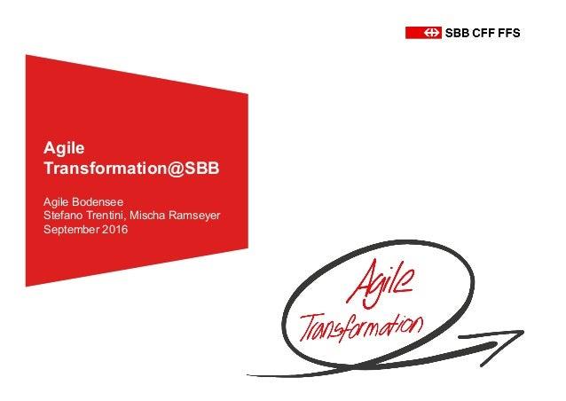 Agile& Transformation@SBB Agile&Bodensee Stefano&Trentini,&Mischa&Ramseyer September&2016