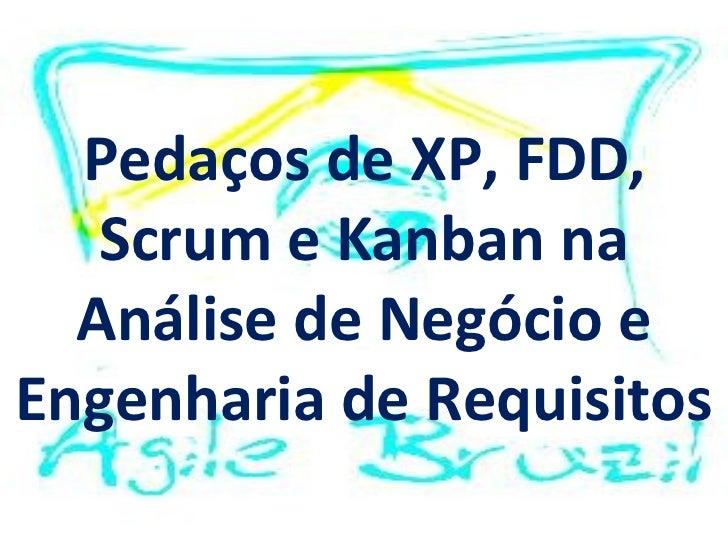 Pedaços de XP, FDD,   Scrum e Kanban na  Análise de Negócio eEngenharia de Requisitos